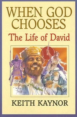 When God Chooses: The Life of David Second King of Israel, Keith Kaynor