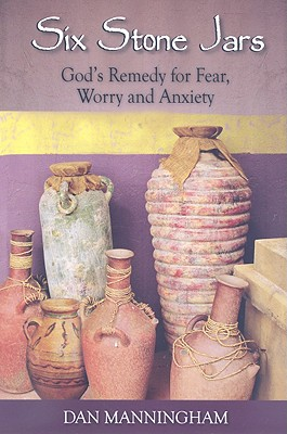 Image for Six Stone Jars: God's Remedy for Fear, Worry and Anxiety
