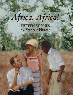 Africa, Africa! : Fifteen Stories, Hunter, Frederic