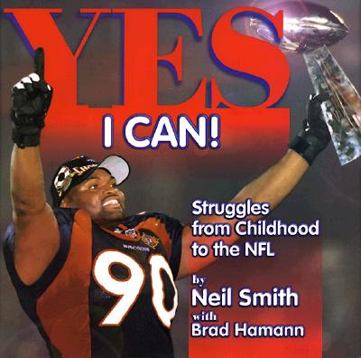 Yes I Can!: Struggles from Childhood to the NFL, Neil Smith