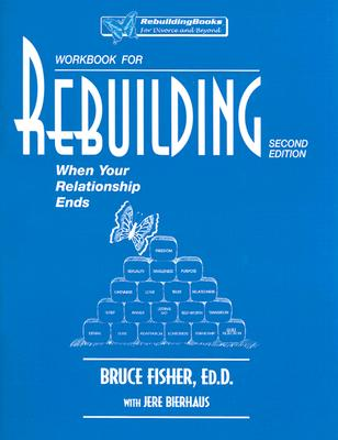 Rebuilding Workbook: When Your Relationship Ends (Rebuilding Books), Bruce Fisher; Jere Bierhaus; Bruce Fisher Ed.D.; Fisher Ed.D., Bruce; Bierhaus , Jere