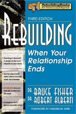 Rebuilding: When Your Relationship Ends, 3rd Edition (Rebuilding Books; For Divorce and Beyond), Bruce Fisher