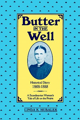 Butter in the Well: A Scandinavian Woman's Tale of Life on the Prairie, Hubalek, Linda K.