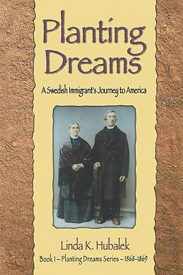 Planting Dreams: A Swedish Immigrant's Journey to America (Book 1 in the Planting Dreams Series, 1868-1869), Hubalek, Linda K.