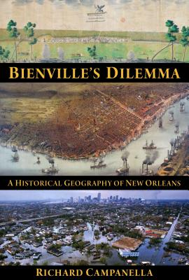 Image for Bienville's Dilemma: A Historical Geography of New Orleans