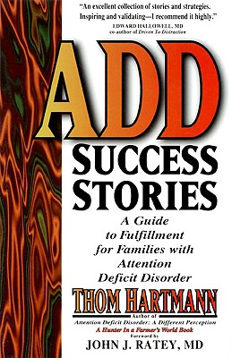ADD SUCCESS STORIES : A GUIDE TO FULFILL, THOM HARTMANN
