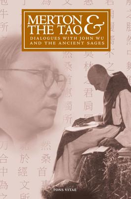 Merton & the Tao: Dialogues with John Wu and the Ancient Sages (The Fons Vitae Thomas Merton series)