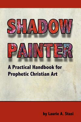 Image for Shadow Painter: A Practical Handbook for Prophetic Christian Art