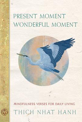 Present Moment Wonderful Moment: Mindfulness Verses for Daily Living, Hanh, Thich Nhat