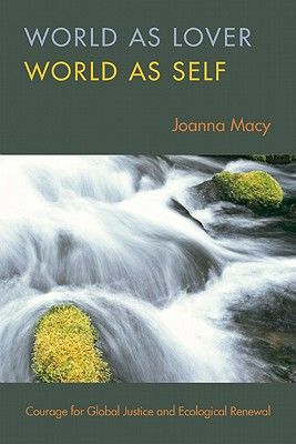 Image for World as Lover, World as Self: Courage for Global Justice and Ecological Renewal