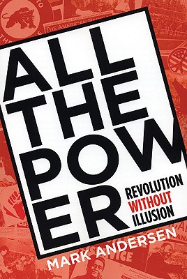 All the Power: Revolution Without Illusion (Punk Planet Books), Andersen, Mark