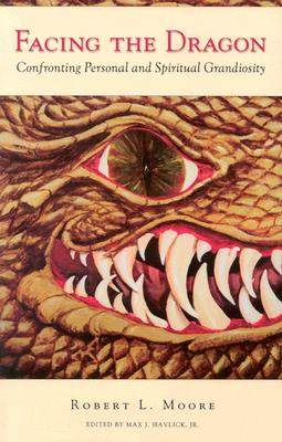 Image for Facing the Dragon: Confronting Personal and Spiritual Grandiosity