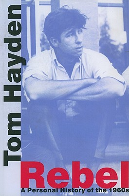 Rebel: A Personal History of the 1960s (Signed!!!!), Hayden, Tom