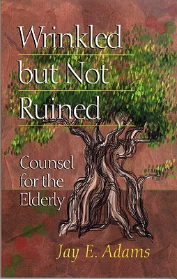 Image for Wrinkled But Not Ruined: Counsel for the Elderly