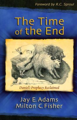 Image for The Time of the End: Daniel's Prophecy Reclaimed