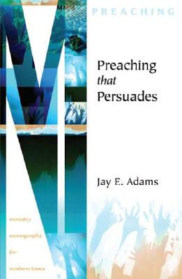 Image for Preaching That Persuades (Ministry Monographs for Modern Times)
