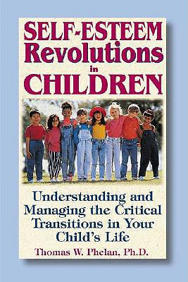 Image for Self-Esteem Revolutions in Children: Understanding and Managing the Critical Transitions in Your Child's Life
