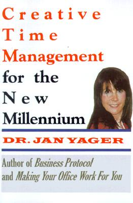 Creative Time Management for the New Millennium: Become More Productive & Still Have Time for Fun, Yager, Jan