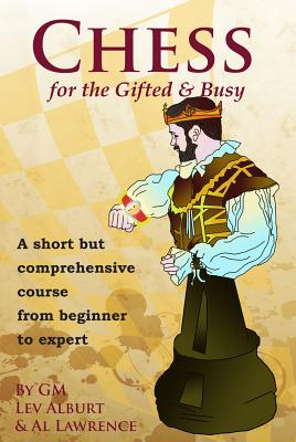 Image for Chess for the Gifted and Busy: A Short But Comprehensive Course From Beginner to Expert (Comprehensive Chess Course Series Book 0)
