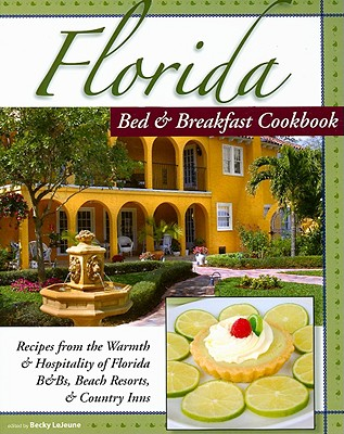 Florida Bed & Breakfast Cookbook: Recipes from the Warmth and Hospitality of Florida B&B's, Resorts, and Inns (Bed & Breakfast Cookbooks (3D Press))