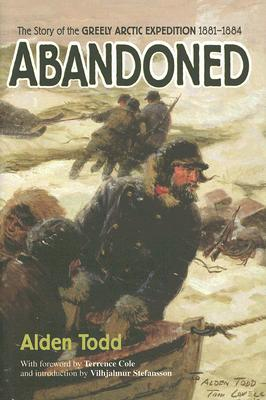 Abandoned: The Story of the Greely Arctic Expedition 1881-1884, Alden Todd