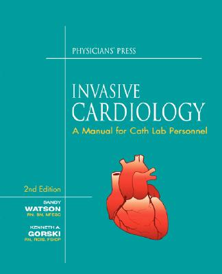 Invasive Cardiology: A Manual For Cath Lab Personnel, Watson, Sandy