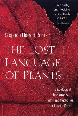 Image for The Lost Language of Plants  The Ecological Importance of Plant Medicines for Life on Earth