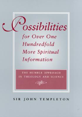 Possibilities for Over One Hundredfold More Spiritual Information: The Humble Approach in Theology and Science, Templeton, John