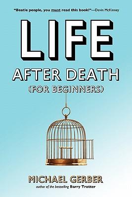 Life After Death for Beginners, Gerber, Michael Allen