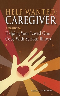 Image for Help Wanted: Caregiver: A Guide to Helping Your Loved One Cope With Serious Illness