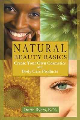 Image for Natural Beauty Basics: Create Your Own Cosmetics and Body Care Products