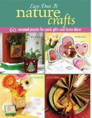 Image for Easy Does It Nature Crafts: 60 Seasonal Projects for Quick Gifts and Home Decor