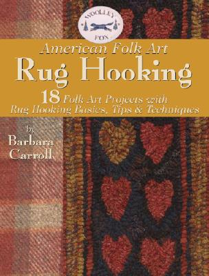 Image for Woolley Fox American Folk Art Rug Hooking: 18 Folk Art Projects with Rug-Hooking Basics, Tips & Techniques