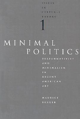 Image for Minimal Politics: Performativity and Minimalism in Recent American Art (Issues in Cultural Theory)
