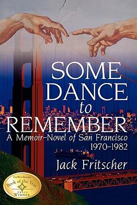 Image for Some Dance to Remember: A Memoir-Novel of San Francisco 1970-1982