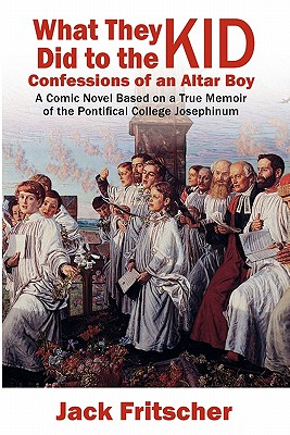 Image for What They Did to the Kid: Confessions of an Altar Boy, A Tale of Priest Abuse