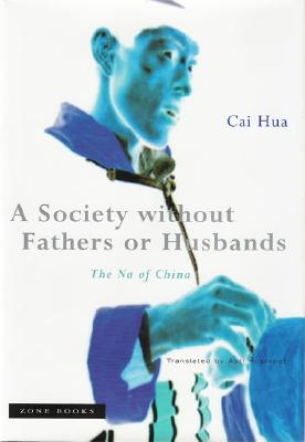 Image for A Society without Fathers or Husbands: The Na of China