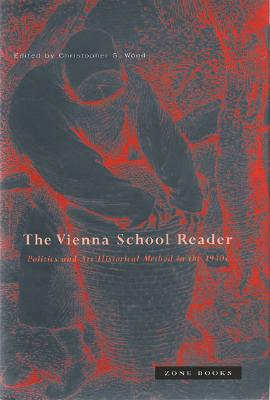 Image for Vienna School Reader: Politics and Art Historical Method in the 1930s