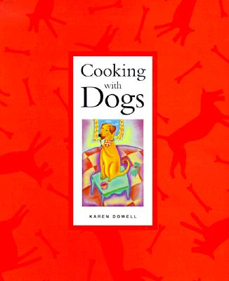 Cooking with Dogs, Dowell, Karen, McDonald, Mercedes (illustrator); Ross, Mary (illustrator)