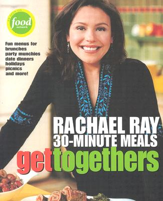 Rachael Ray 30-Minute Meals Get Togethers, Ray, Rachael