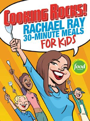 Image for Cooking Rocks! Rachael Ray 30-Minute Meals for Kids