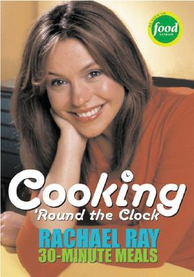 "Cooking 'Round the Clock: Rachael Ray's 30-Minute Meals, ""Ray, Rachael"""