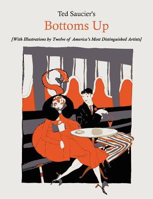 Ted Saucier's Bottoms Up [With Illustrations by Twelve of America's Most Distinguished Artists], Saucier, Ted