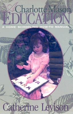 Image for A Charlotte Mason Education  A Home Schooling How-To Manual