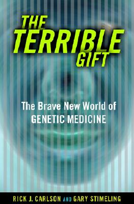 The Terrible Gift: The Brave New World of Genetic Medicine, Carlson,Rick
