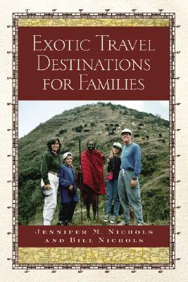 Exotic Travel Destinations for Families, Nichols, Jennifer M; Nichols, Bill