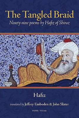 The Tangled Braid: Ninety-Nine Poems by Hafiz of Shiraz, Hafiz