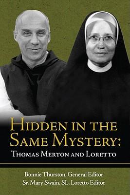 Hidden in the Same Mystery: Thomas Merton and Loretto, Bonnie Thurston, ed.