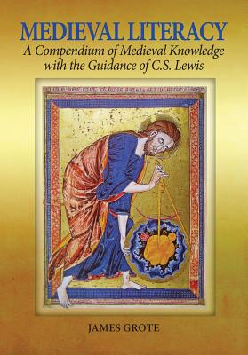 Image for Medieval Literacy: A Compendium of Medieval Knowledge with the Guidance of C. S. Lewis