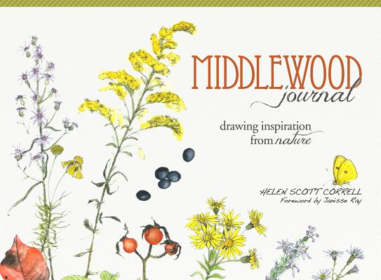 MIDDLEWOOD JOURNAL: DRAWING INSPIRATION FROM NATURE, CORRELL, HELEN SCOTT